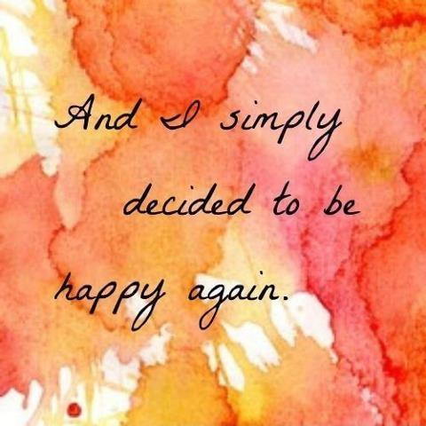 and i simply decided to be happy again Picture Quote #1