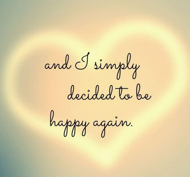 and i simply decided to be happy again Picture Quote #2