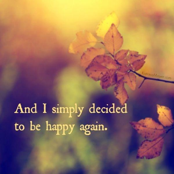 and i simply decided to be happy again Picture Quote #3