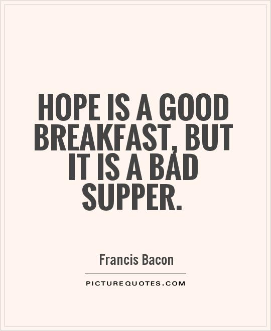 Hope is a good breakfast, but it is a bad supper Picture Quote #1