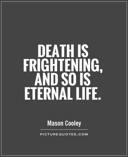 Death is frightening, and so is Eternal Life Picture Quote #1