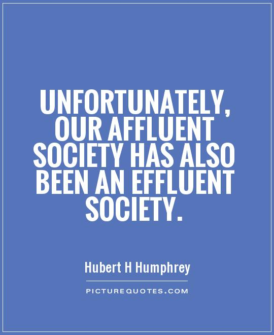 Unfortunately, our affluent society has also been an effluent society Picture Quote #1