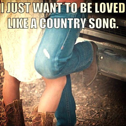 I just want to be loved like a country song Picture Quote #1