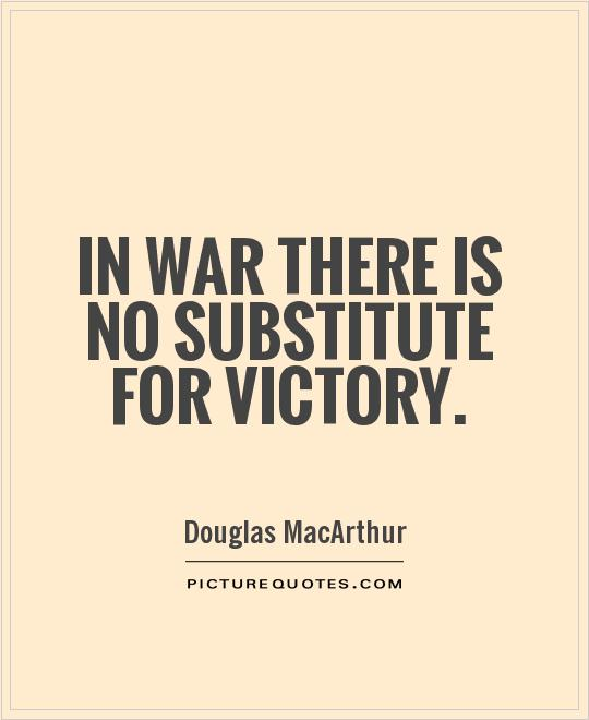 In war there is no substitute for victory Picture Quote #1