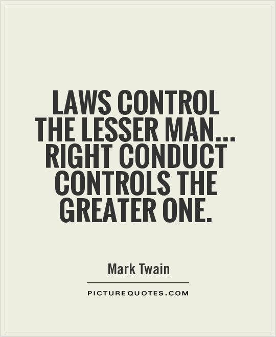 Laws control the lesser man... Right conduct controls the greater one Picture Quote #1