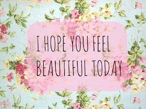 I hope you feel beautiful today Picture Quote #1