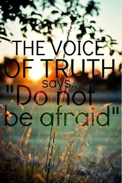 The voice of truth says do not be afraid Picture Quote #1