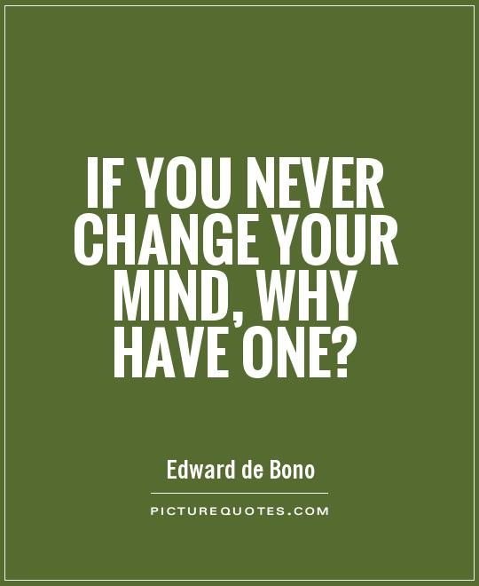 If you never change your mind, why have one? Picture Quote #1