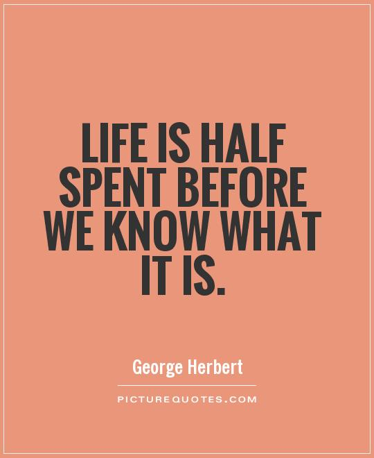 Life is half spent before we know what it is Picture Quote #1