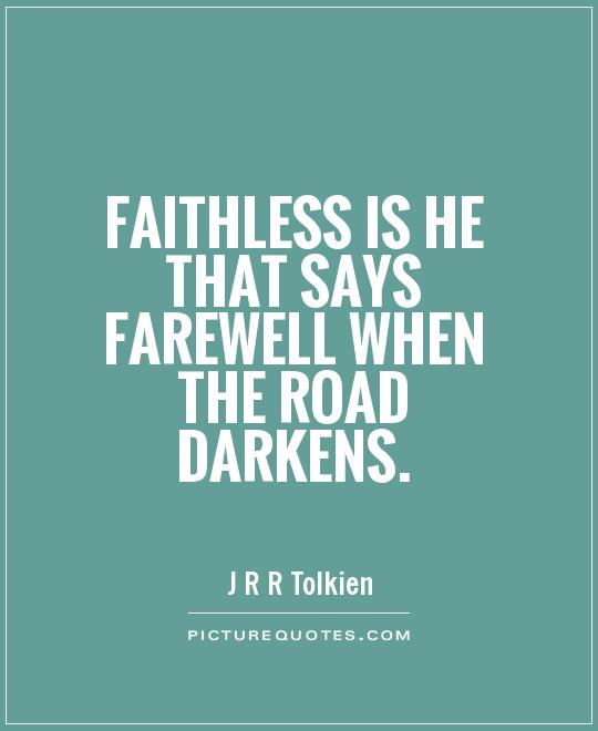 Faithless is he that says farewell when the road darkens Picture Quote #1