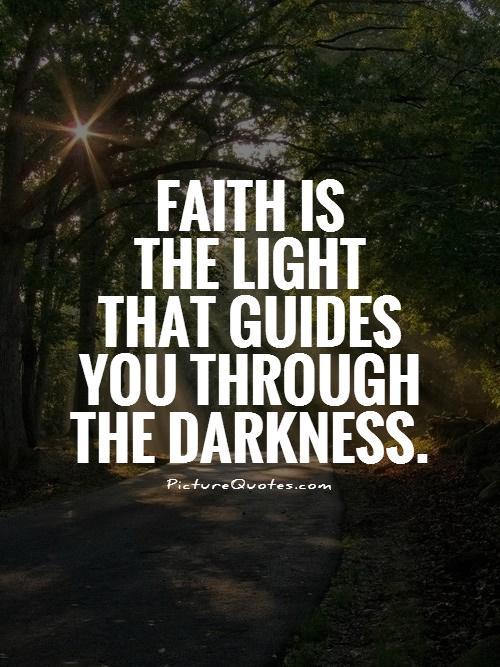Faith is the light that guides you through the darkness Picture Quote #1