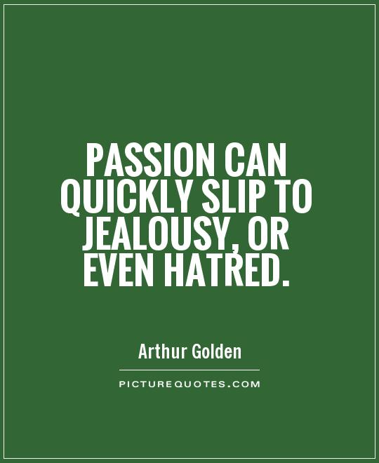 Passion can quickly slip to jealousy, or even hatred Picture Quote #1