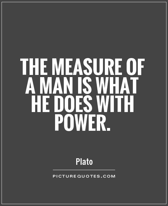 Quotes On Power Custom The Measure Of A Man Is What He Does With Power  Picture Quotes
