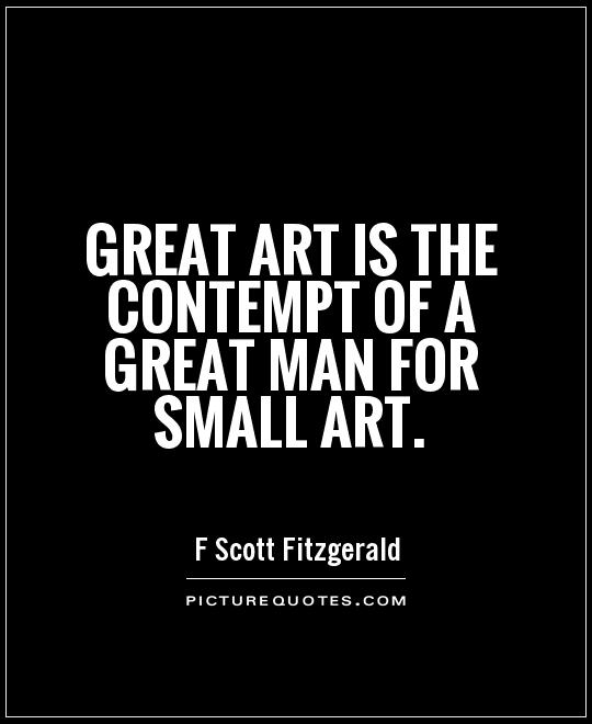 Great art is the contempt of a great man for small art Picture Quote #1