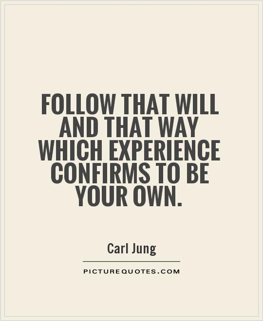 Follow that will and that way which experience confirms to be your own Picture Quote #1