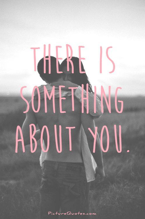 there is something about you Picture Quote #1