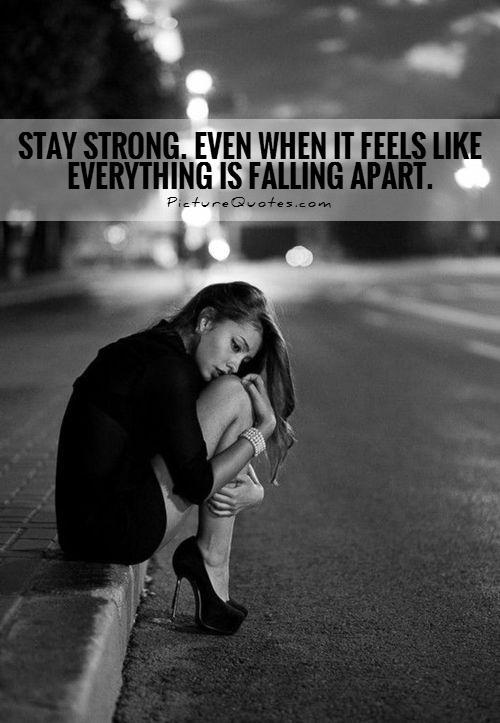 Stay strong. Even when it feels like everything is falling apart Picture Quote #1