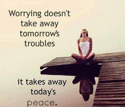 Worrying doesn't take away tomorrow's troubles, it takes away today's peace Picture Quote #1