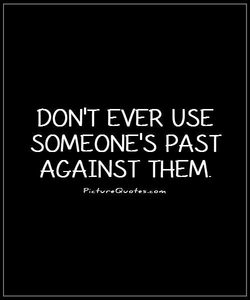 Don't ever use someone's past against them Picture Quote #1