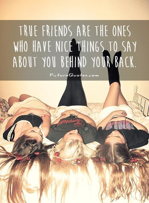 True friends are the ones who have nice things to say about you behind your back Picture Quote #1