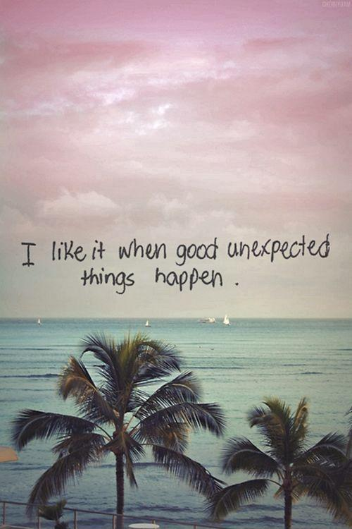 I like it when good unexpected things happen Picture Quote #1