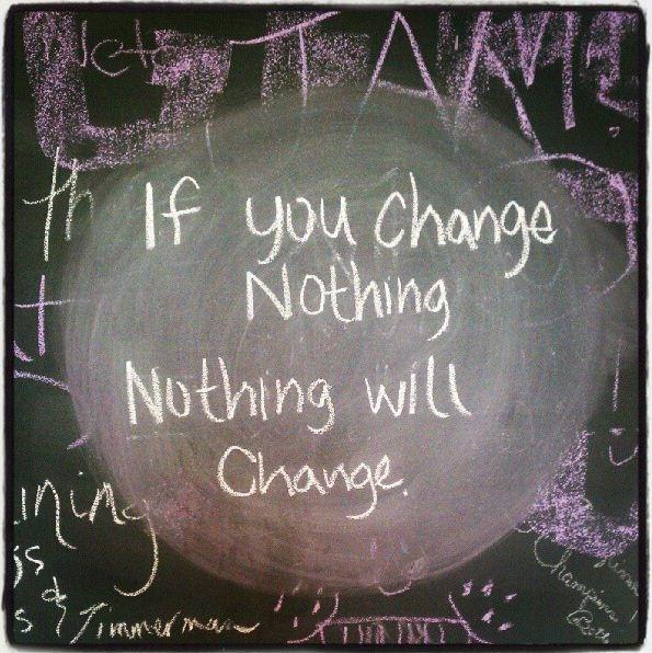 If you change nothing, nothing will change Picture Quote #1