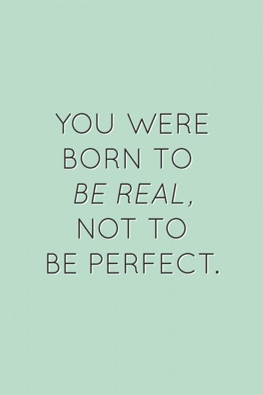 You were born to be real, not to be perfect Picture Quote #2
