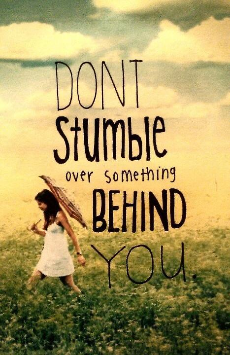 Don't stumble over something behind you Picture Quote #1