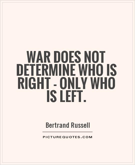 War does not determine who is right - only who is left Picture Quote #1