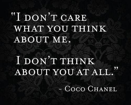 I don't care what you think about me. I don't think about you at all Picture Quote #1