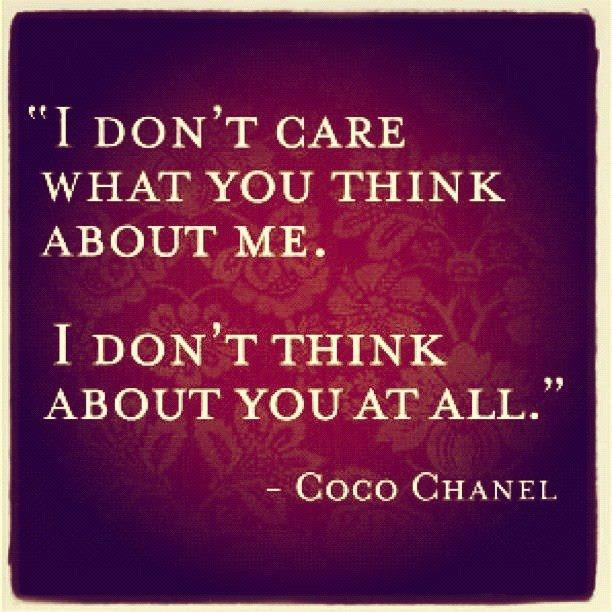 I don't care what you think about me. I don't think about you at all Picture Quote #3