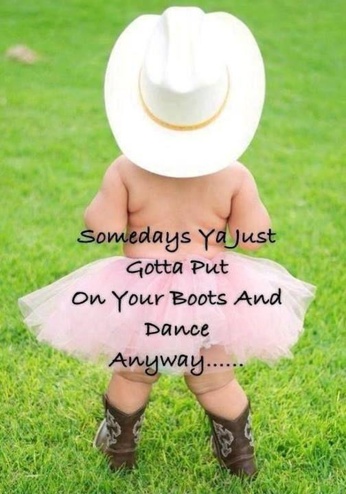 Somedays ya just gotta put on your boots and dance anyway Picture Quote #1