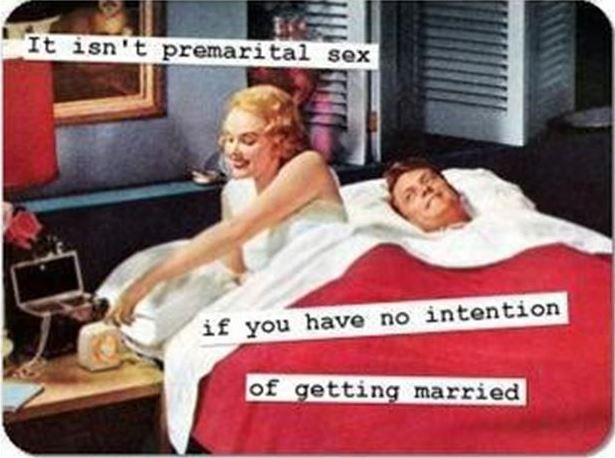 It isn`t premarital sex if you have no intention of getting married Picture Quote #1