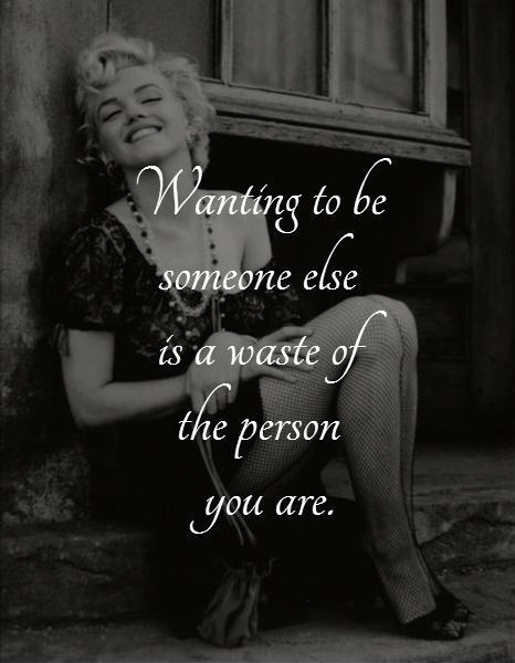 Wanting To Be Someone Else Is A Waste Of The Person You Are