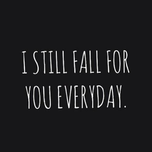 I still fall for you every day Picture Quote #1