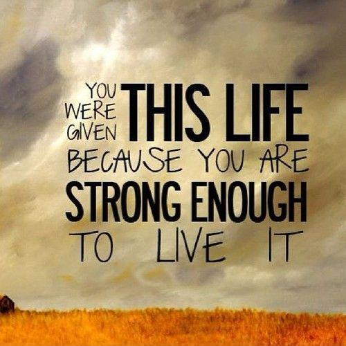 You were given this life because you are strong enough to live it Picture Quote #1
