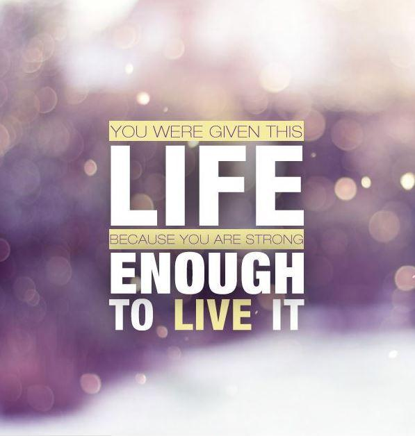 You were given this life because you are strong enough to live it Picture Quote #2