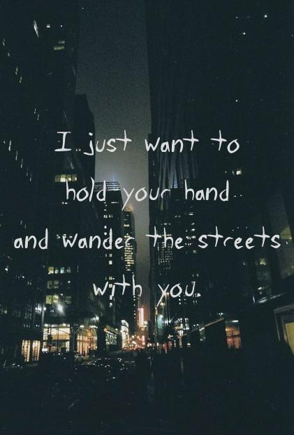I just want to hold your hand and wander the streets with you Picture Quote #1