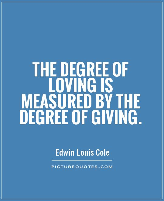 Giving Love Quotes Impressive The Degree Of Loving Is Measuredthe Degree Of Giving  Picture