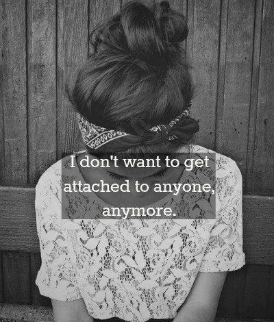 I don't want to get attached to anyone anymore Picture Quote #1