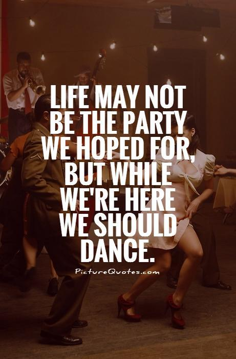 Life may not be the party we hoped for, but while we're here we should dance Picture Quote #1