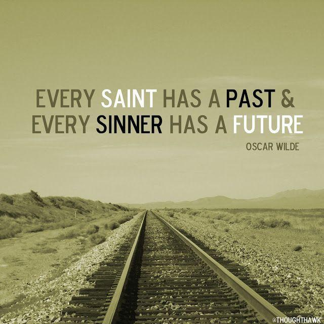 Every saint has a past and every sinner has a future Picture Quote #1