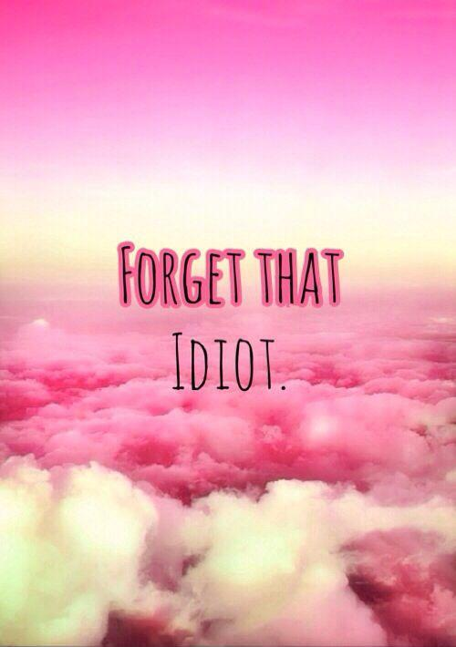 Forget that idiot Picture Quote #1
