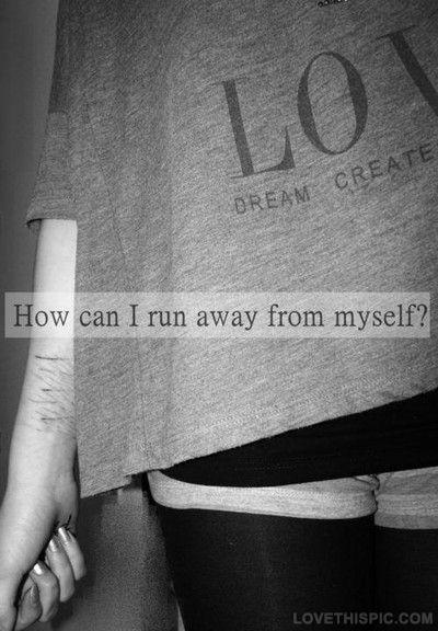 How can i run away from myself? Picture Quote #1