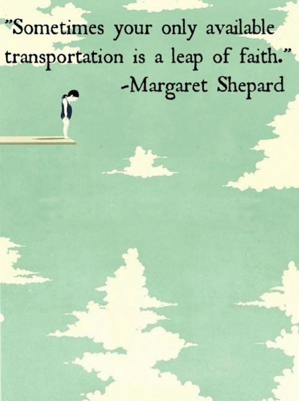 Sometimes your only available transportation is a leap of faith Picture Quote #2
