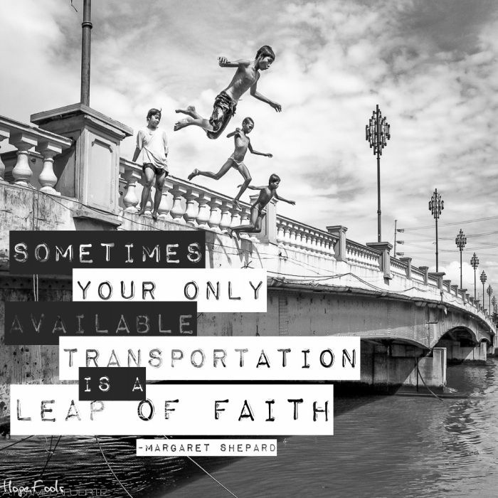 Sometimes your only available transportation is a leap of faith Picture Quote #3