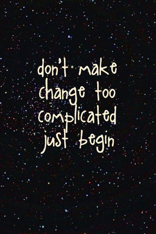 Don't make change too complicated, just begin Picture Quote #1