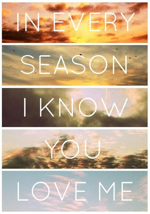 In every season i know you love me Picture Quote #1