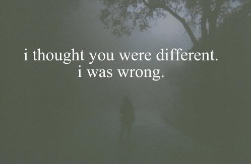 I thought you were different. I was wrong Picture Quote #1