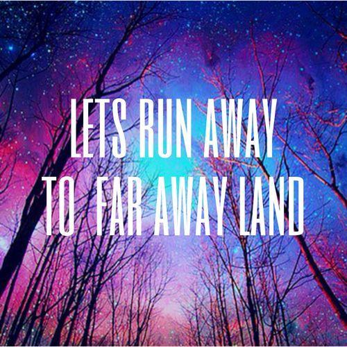 Lets run away. To a far away land Picture Quote #1